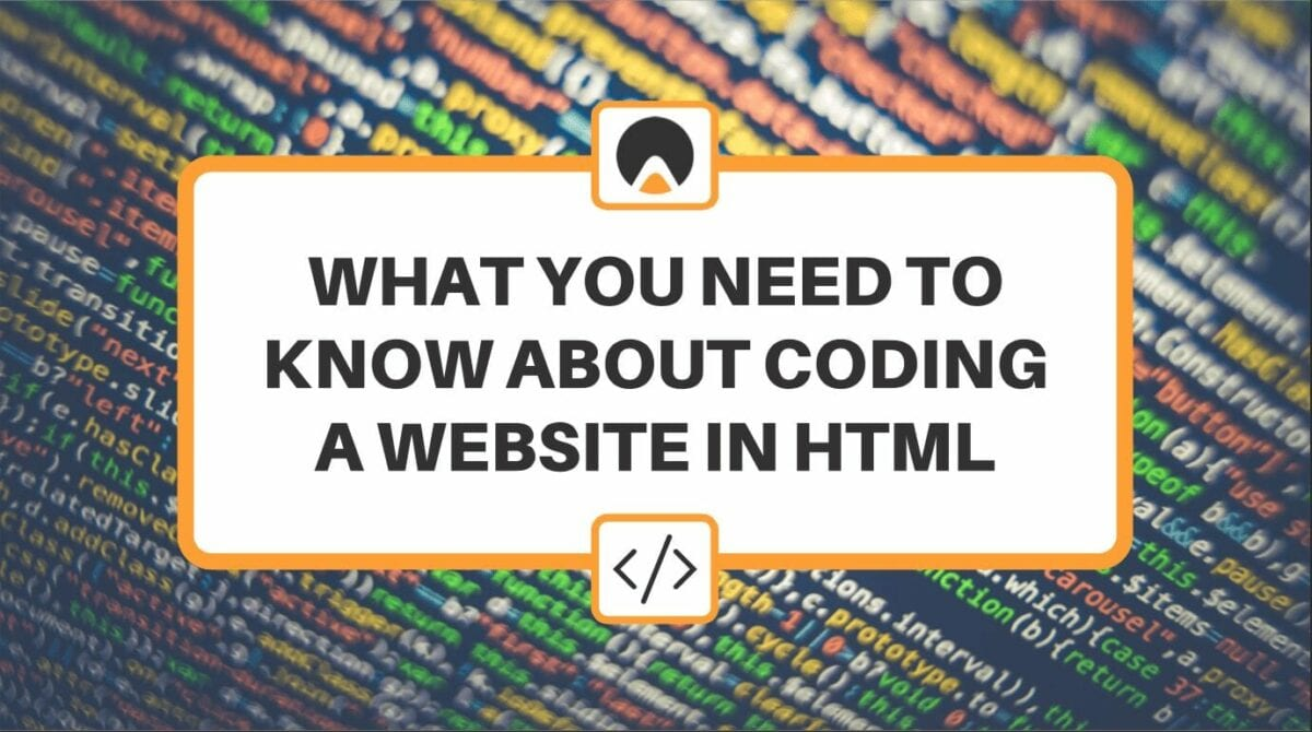 Image of code with caption: WHAT YOU NEED TO KNOW ABOUT CODING IN HTML