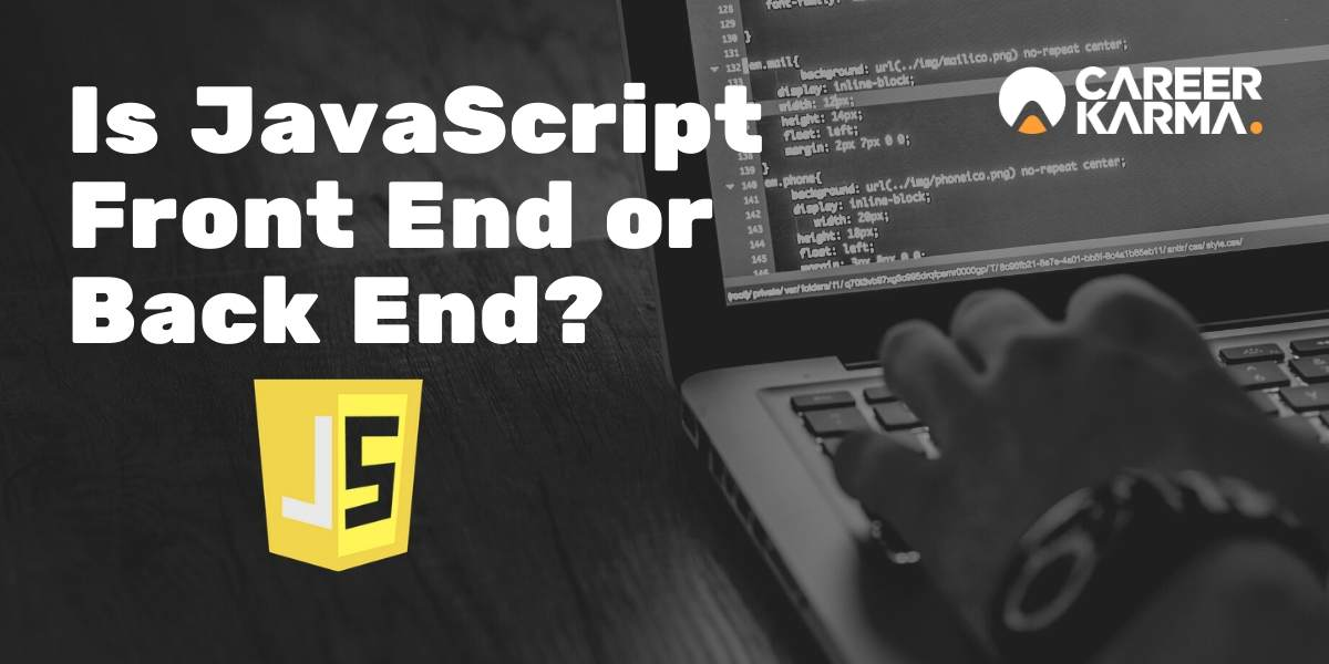 Is JavaScript Front End or Back End?