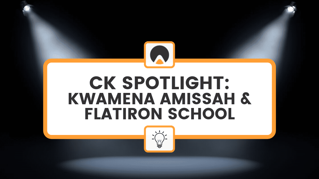 ck spotlight: kwamena amissah and flatiron school