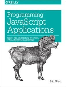 Programming JavaScript Applications: Robust Web Architecture with Node, HTML5, and Modern JS Libraries, Eric Elliott