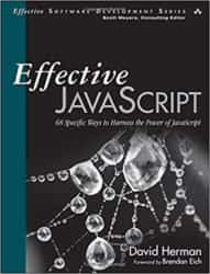 Effective JavaScript: 68 Specific Ways to Harness the Power of JavaScript by David Herman