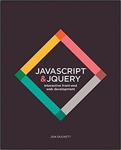 JavaScript and JQuery: Interactive Front-End Web Development by Jon Duckett