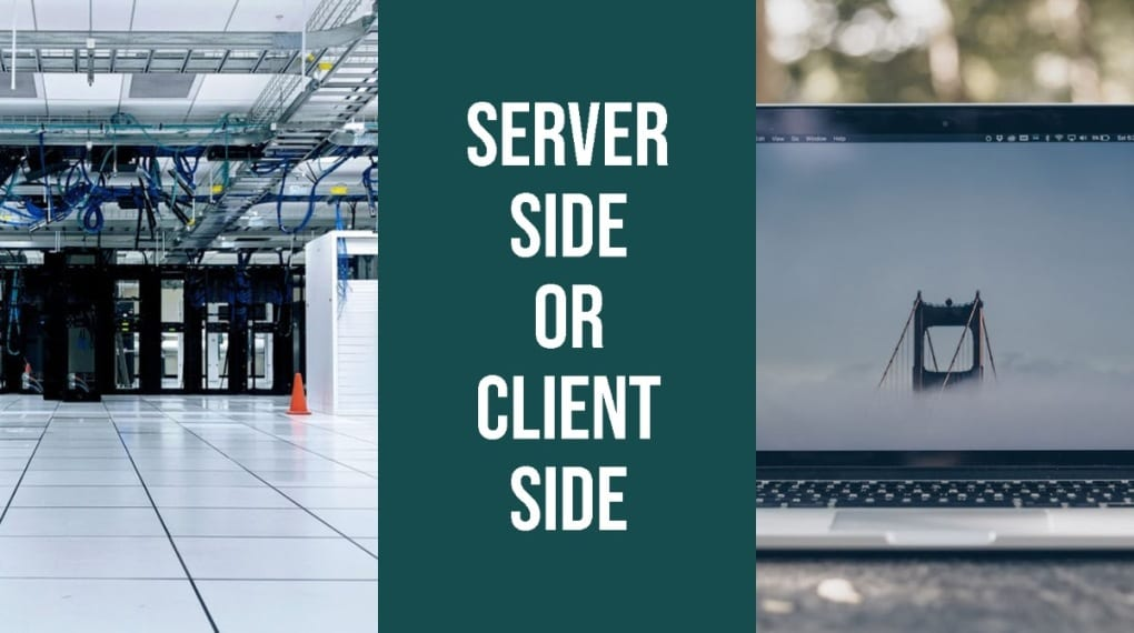 Servers, laptop, text server side or client side