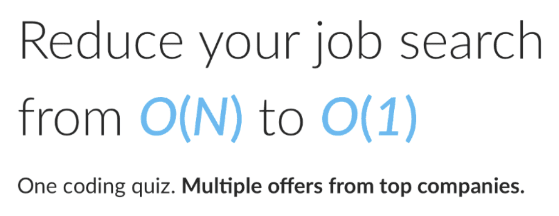 reduce your job search from O(N) to O(1). One coding quiz. Multiple offers from top companies.
